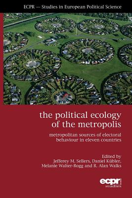 The Political Ecology of Metropolis By Sellers, Jeffrey M. (EDT)/ Kubler, Daniel (EDT)/ Walks, Alan (EDT)/ Walter-rogg, Melanie (EDT)